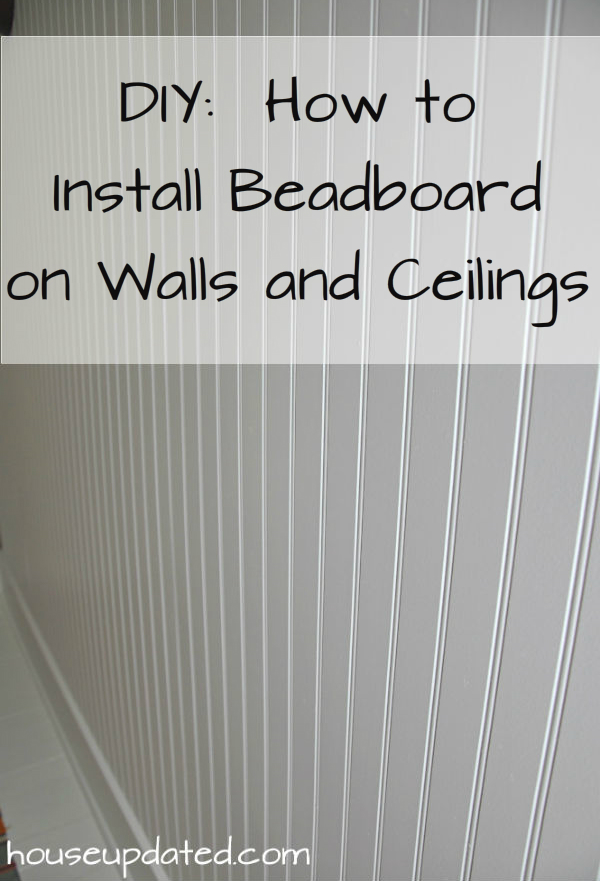 DIY:  How to Install Beadboard on Walls and Ceilings