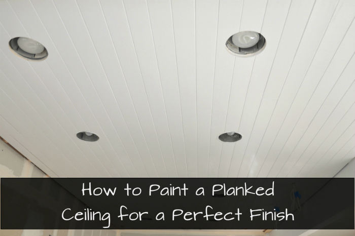 how to paint a planked ceiling for a perfect finish